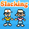 Slacking - Don?t play this at work - cause in this game you do everything except work!