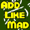 Add Like Mad - Don?t play this game if you hate mathematics - you have to Add Like Mad in this game!